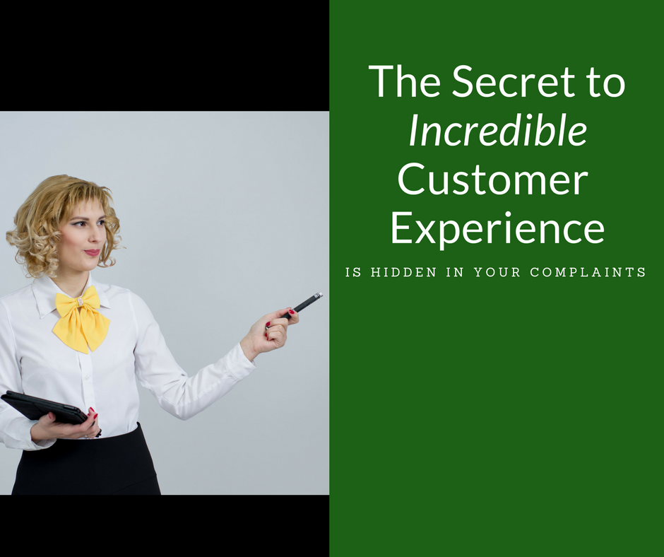 How and why the secret to incredible customer experience is hidden in your complaints